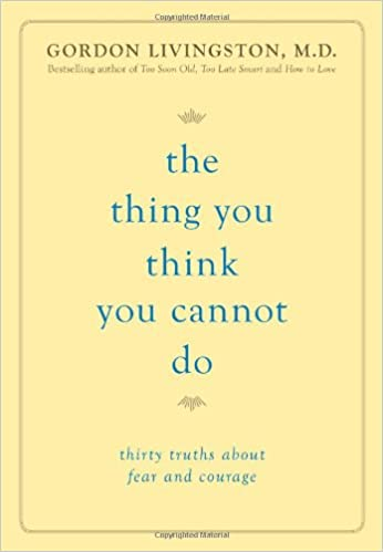 Gordon Livingston - The Thing You Think You Cannot Do