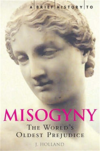 A Brief History of Misogyny: The World's Oldest Prejudice (Brief Histories) by [Holland, Jack]