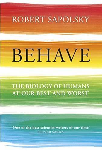 Behave: The Biology of Humans at Our Best and Worst by [Sapolsky, Robert M]